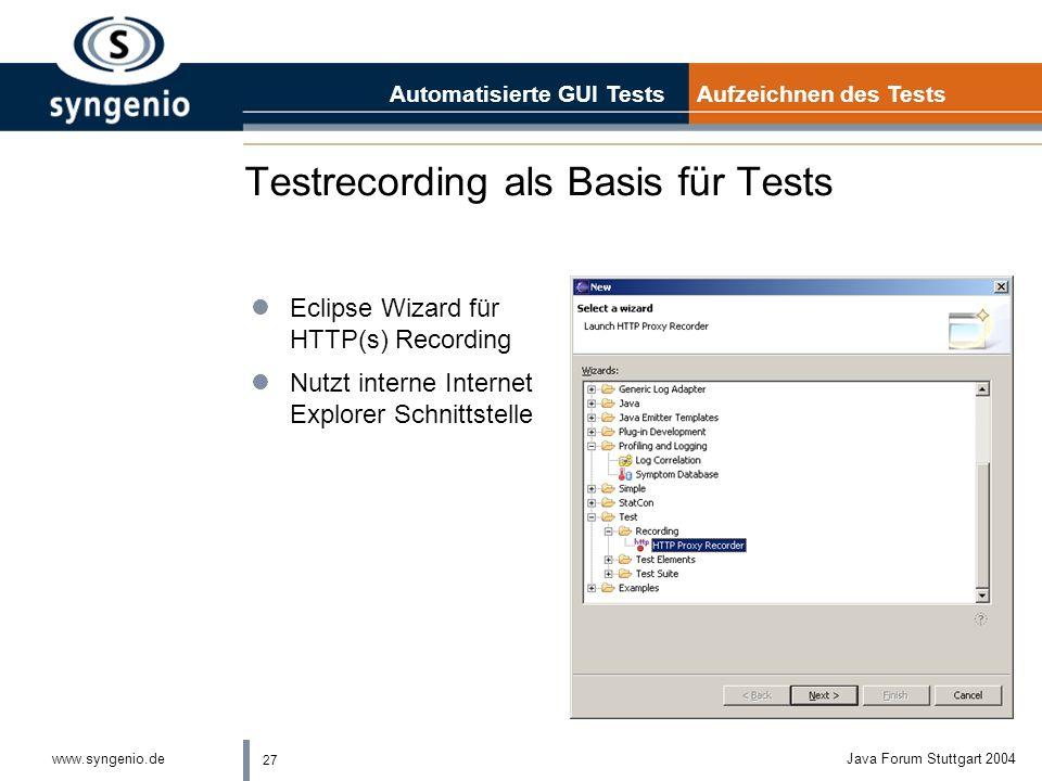 27 www.syngenio.deJava Forum Stuttgart 2004 Testrecording als Basis für Tests Automatisierte GUI Tests Aufzeichnen des Tests lEclipse Wizard für HTTP(s) Recording lNutzt interne Internet Explorer Schnittstelle