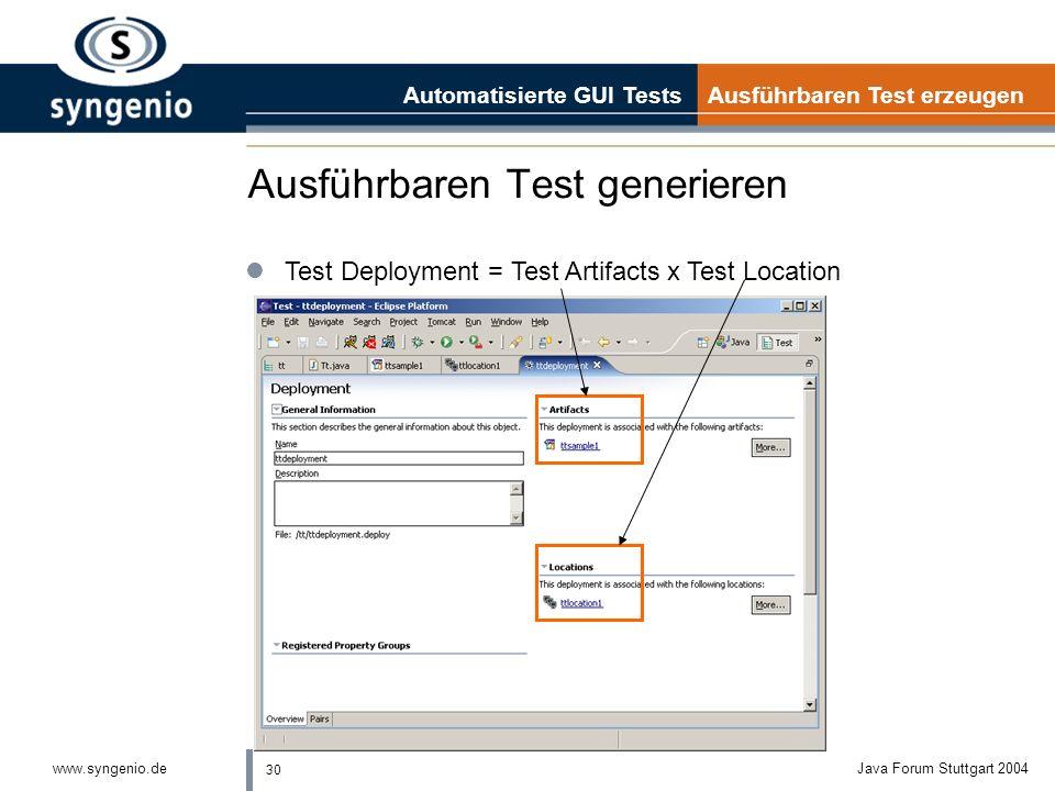 30 www.syngenio.deJava Forum Stuttgart 2004 Ausführbaren Test generieren Automatisierte GUI Tests Ausführbaren Test erzeugen lTest Deployment = Test Artifacts x Test Location