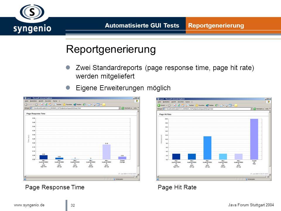 32 www.syngenio.deJava Forum Stuttgart 2004 Reportgenerierung Automatisierte GUI Tests Reportgenerierung Page Hit RatePage Response Time lZwei Standardreports (page response time, page hit rate) werden mitgeliefert lEigene Erweiterungen möglich
