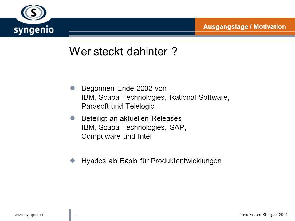 4 www.syngenio.deJava Forum Stuttgart 2004 Was ist Hyades? Projektvision lIntegrierte Test, Trace und Monitoring Plattform lWerkzeuge für Automated So
