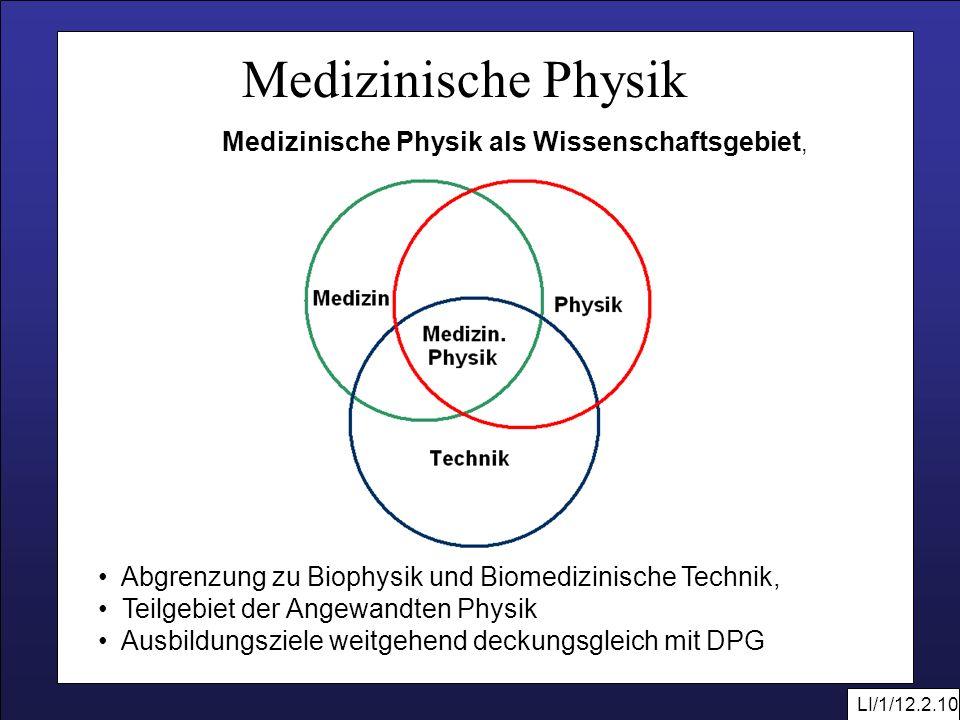 LI/1/12.2.10 Medizinische Physik Medizinische Physik als Wissenschaftsgebiet, Abgrenzung zu Biophysik und Biomedizinische Technik, Teilgebiet der Ange