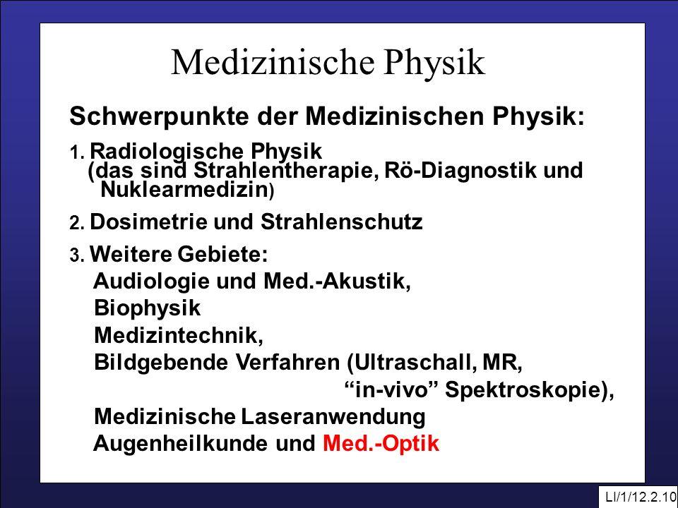 LI/1/12.2.10 Medizinische Physik Schwerpunkte der Medizinischen Physik: 1. Radiologische Physik (das sind Strahlentherapie, Rö-Diagnostik und Nuklearm