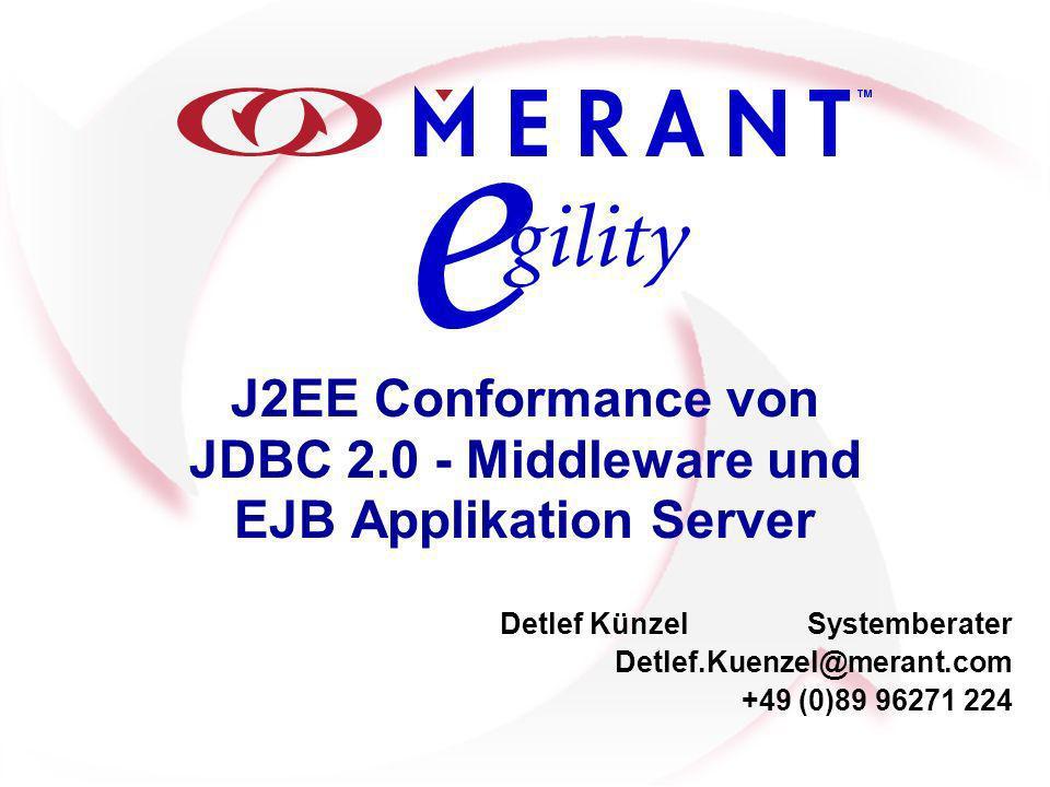 J2EE Conformance von JDBC 2.0 - Middleware und EJB Applikation Server Detlef KünzelSystemberater Detlef.Kuenzel@merant.com +49 (0)89 96271 224