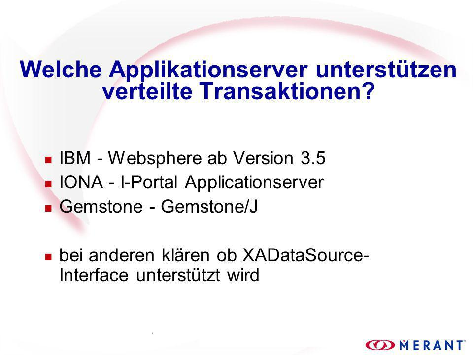 Welche Applikationserver unterstützen verteilte Transaktionen? n IBM - Websphere ab Version 3.5 n IONA - I-Portal Applicationserver n Gemstone - Gemst
