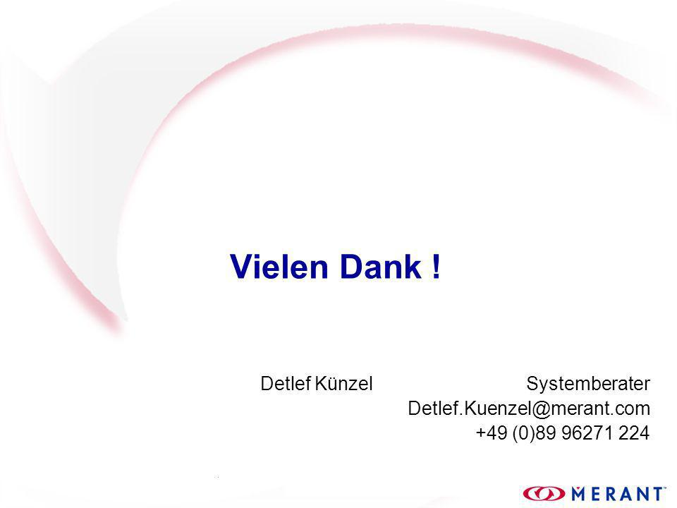 Vielen Dank ! Detlef KünzelSystemberater Detlef.Kuenzel@merant.com +49 (0)89 96271 224