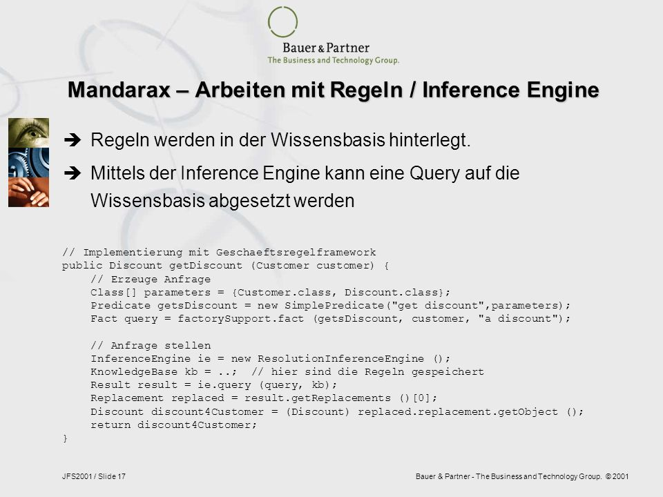 Bauer & Partner - The Business and Technology Group. © 2001JFS2001 / Slide 17 Mandarax – Arbeiten mit Regeln / Inference Engine // Implementierung mit