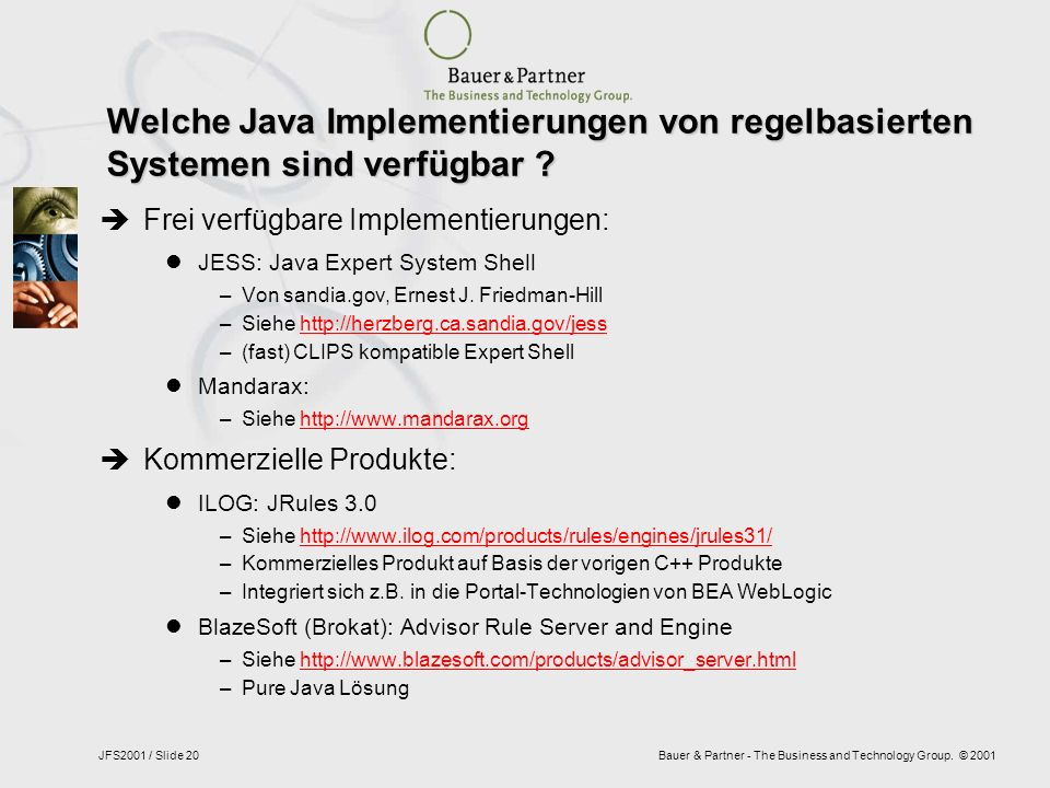 Bauer & Partner - The Business and Technology Group. © 2001JFS2001 / Slide 20 Welche Java Implementierungen von regelbasierten Systemen sind verfügbar