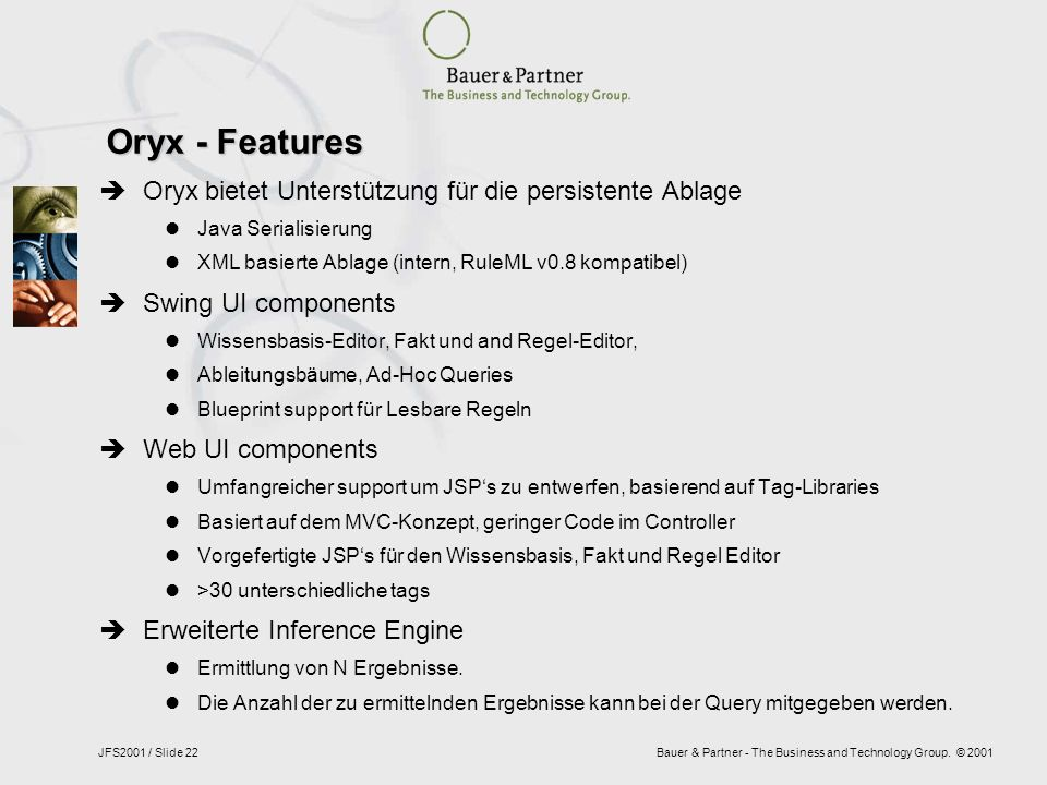 Bauer & Partner - The Business and Technology Group. © 2001JFS2001 / Slide 22 Oryx - Features Oryx bietet Unterstützung für die persistente Ablage Jav