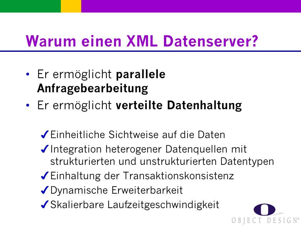 Warum einen XML Datenserver? Er ermöglicht parallele Anfragebearbeitung Er ermöglicht verteilte Datenhaltung Einheitliche Sichtweise auf die Daten Int