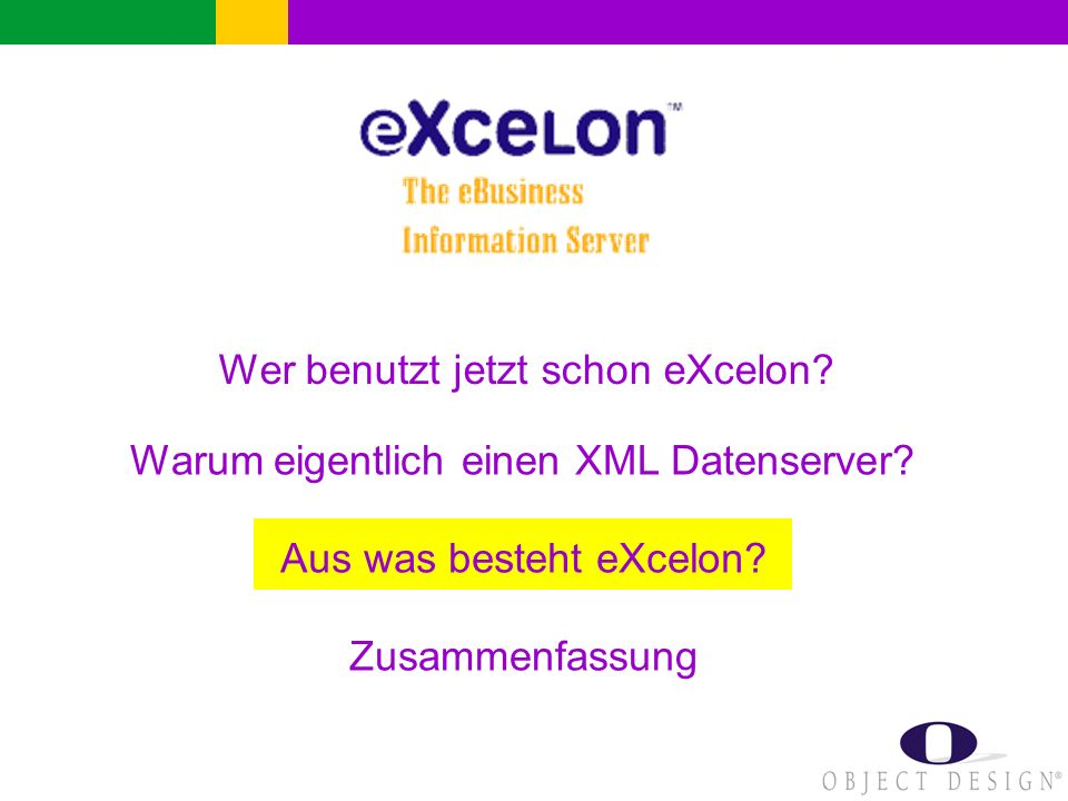Wer benutzt jetzt schon eXcelon? Warum eigentlich einen XML Datenserver? Aus was besteht eXcelon? Zusammenfassung