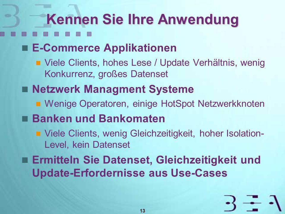 13 Kennen Sie Ihre Anwendung E-Commerce Applikationen Viele Clients, hohes Lese / Update Verhältnis, wenig Konkurrenz, großes Datenset Netzwerk Managm