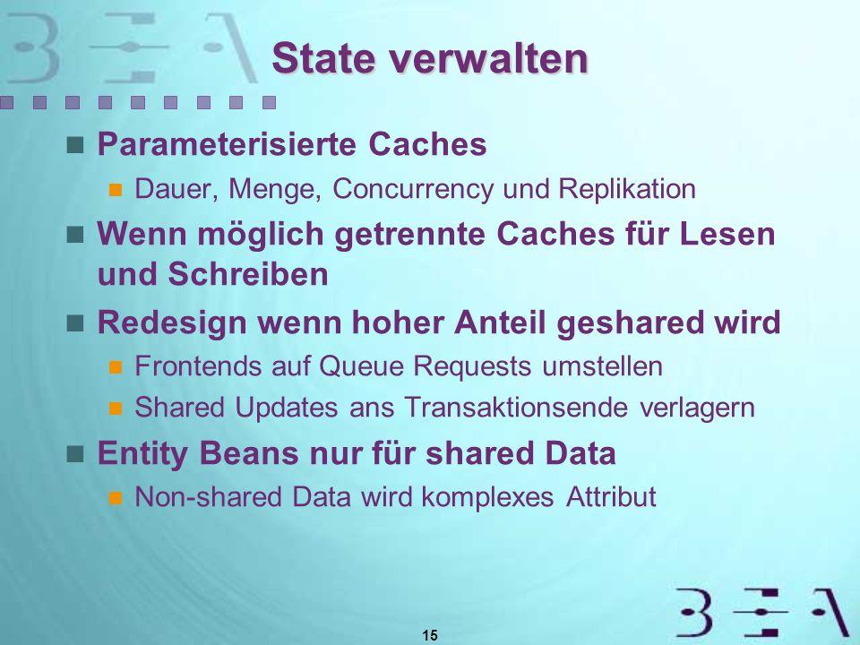 15 State verwalten Parameterisierte Caches Dauer, Menge, Concurrency und Replikation Wenn möglich getrennte Caches für Lesen und Schreiben Redesign we
