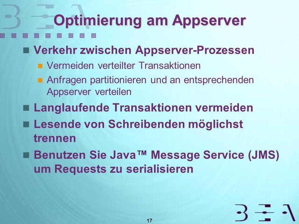 17 Optimierung am Appserver Verkehr zwischen Appserver-Prozessen Vermeiden verteilter Transaktionen Anfragen partitionieren und an entsprechenden Appserver verteilen Langlaufende Transaktionen vermeiden Lesende von Schreibenden möglichst trennen Benutzen Sie Java Message Service (JMS) um Requests zu serialisieren