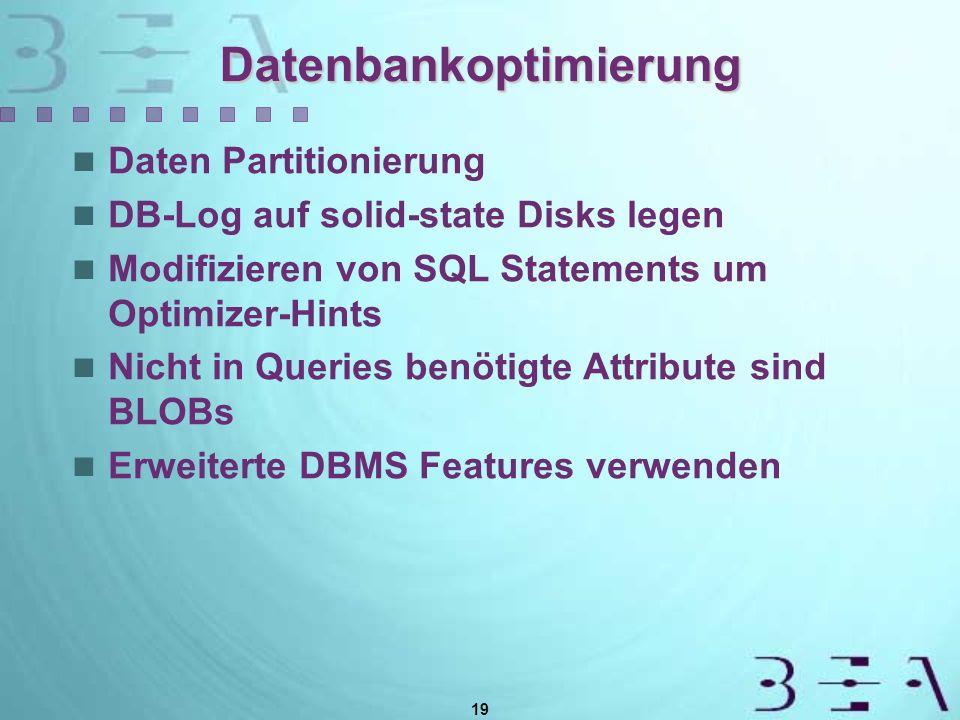 19 Datenbankoptimierung Daten Partitionierung DB-Log auf solid-state Disks legen Modifizieren von SQL Statements um Optimizer-Hints Nicht in Queries benötigte Attribute sind BLOBs Erweiterte DBMS Features verwenden