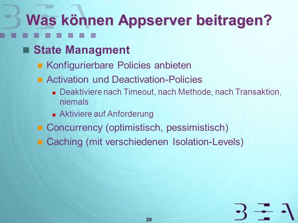 20 Was können Appserver beitragen? State Managment Konfigurierbare Policies anbieten Activation und Deactivation-Policies Deaktiviere nach Timeout, na