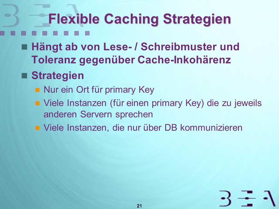 21 Flexible Caching Strategien Hängt ab von Lese- / Schreibmuster und Toleranz gegenüber Cache-Inkohärenz Strategien Nur ein Ort für primary Key Viele