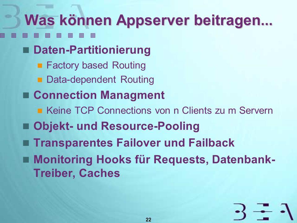 22 Was können Appserver beitragen... Daten-Partitionierung Factory based Routing Data-dependent Routing Connection Managment Keine TCP Connections von