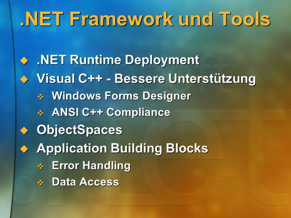 .NET Framework und Tools.NET Runtime Deployment.NET Runtime Deployment Visual C++ - Bessere Unterstützung Visual C++ - Bessere Unterstützung Windows Forms Designer Windows Forms Designer ANSI C++ Compliance ANSI C++ Compliance ObjectSpaces ObjectSpaces Application Building Blocks Application Building Blocks Error Handling Error Handling Data Access Data Access