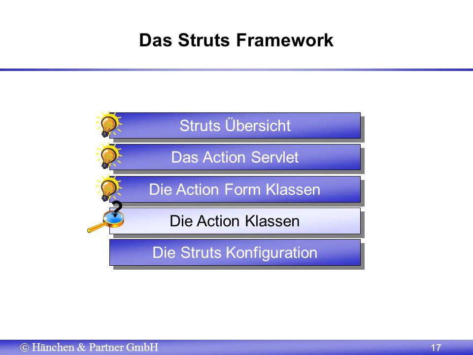 Hänchen & Partner GmbH 17 Das Struts Framework Die Struts Konfiguration Struts Übersicht Die Action Klassen Die Action Form Klassen Das Action Servlet ?