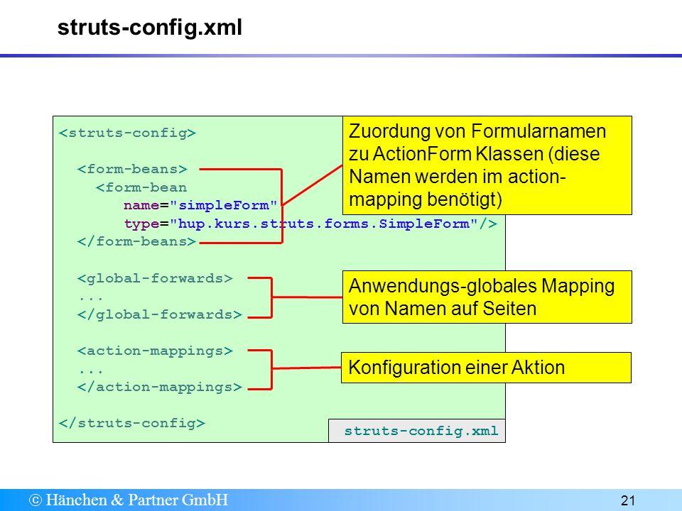 Hänchen & Partner GmbH 21 struts-config.xml <form-bean name= simpleForm type= hup.kurs.struts.forms.SimpleForm />......