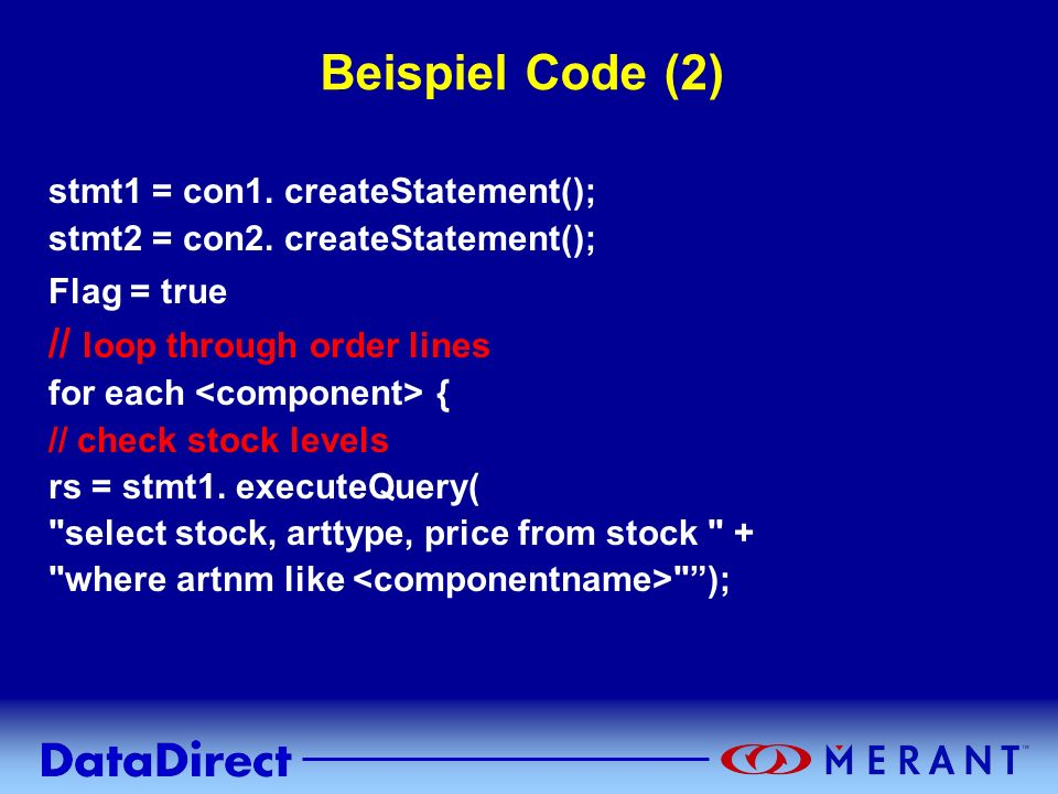 Copyright © 1999 MERANT INC. Beispiel Code (2) stmt1 = con1. createStatement(); stmt2 = con2. createStatement(); Flag = true // loop through order lin