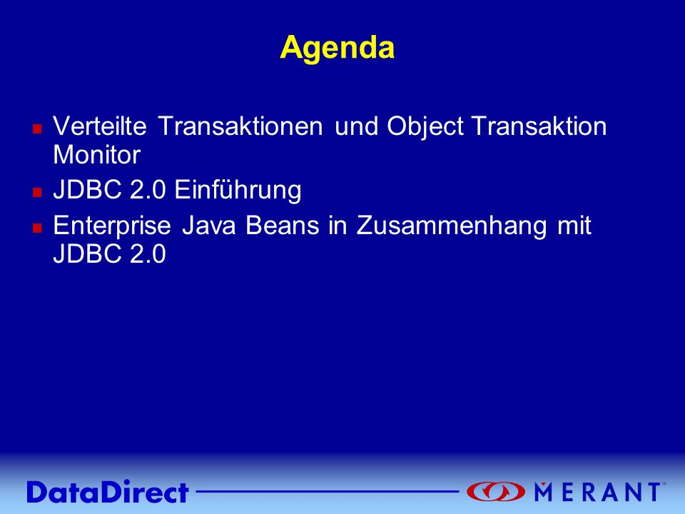 Copyright © 1999 MERANT INC. Agenda n Verteilte Transaktionen und Object Transaktion Monitor n JDBC 2.0 Einführung n Enterprise Java Beans in Zusammen