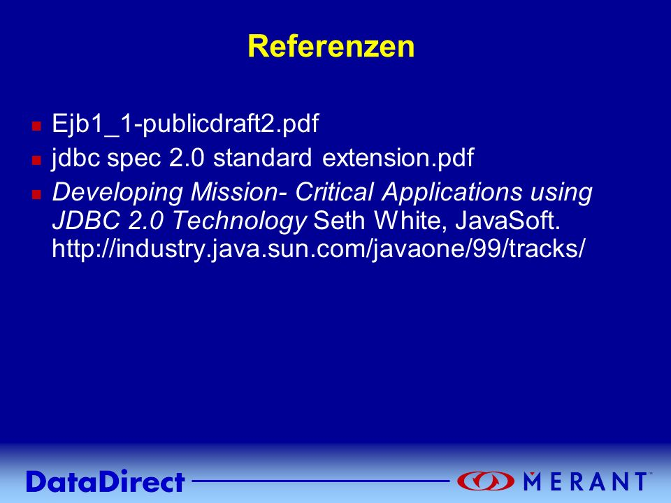 Copyright © 1999 MERANT INC. Referenzen n Ejb1_1-publicdraft2.pdf n jdbc spec 2.0 standard extension.pdf n Developing Mission- Critical Applications u