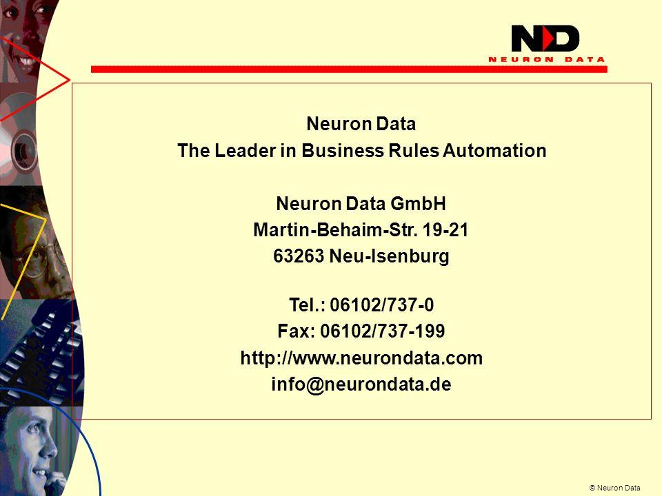© Neuron Data Anwendung von Business Rules (BR) durch den Berater -- --- - 1) Bekanntgabe von Bedürfnissen BR Produkt- kenntnisse BR Praktiken BR Richtlinien BR Erfahrungen 2) Anwendung von BR - --- -- 3) Aussage eines Beraters