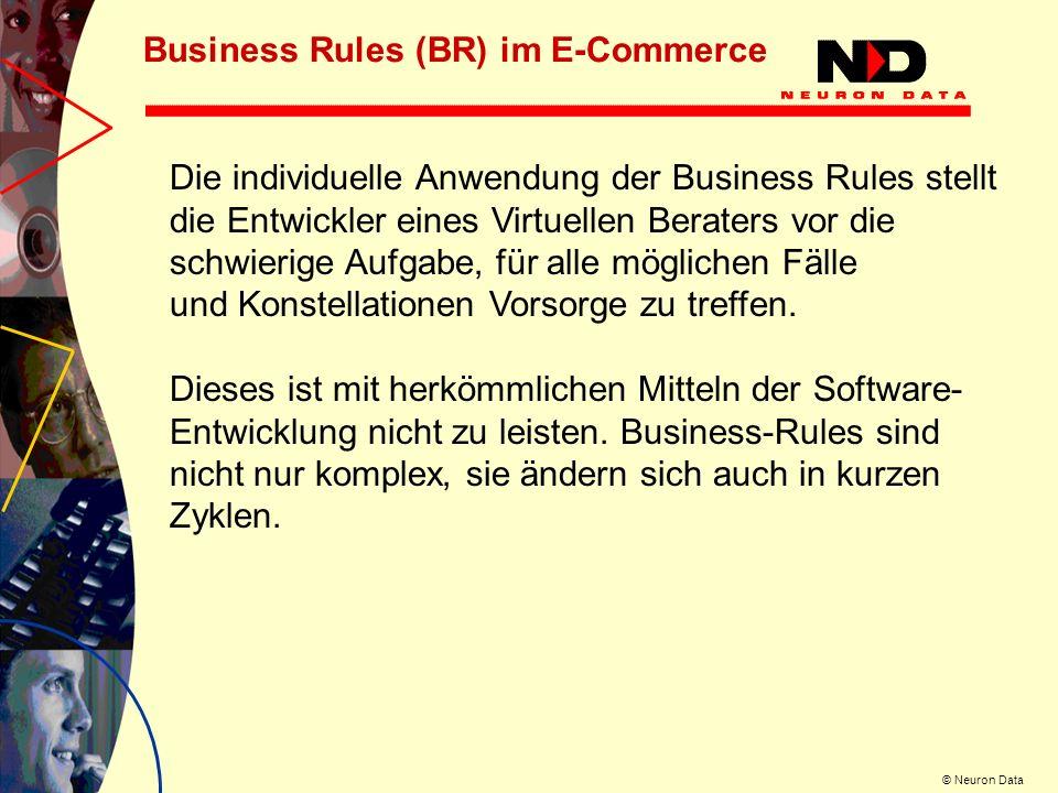 © Neuron Data Die individuelle Anwendung der Business Rules stellt die Entwickler eines Virtuellen Beraters vor die schwierige Aufgabe, für alle mögli