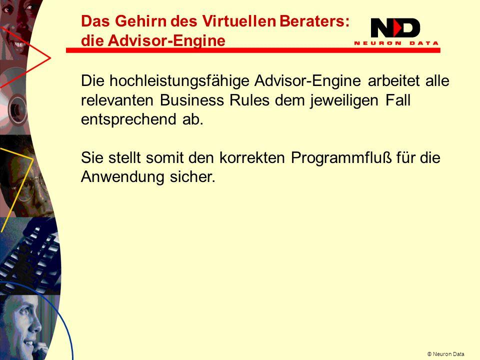 © Neuron Data Die hochleistungsfähige Advisor-Engine arbeitet alle relevanten Business Rules dem jeweiligen Fall entsprechend ab. Sie stellt somit den