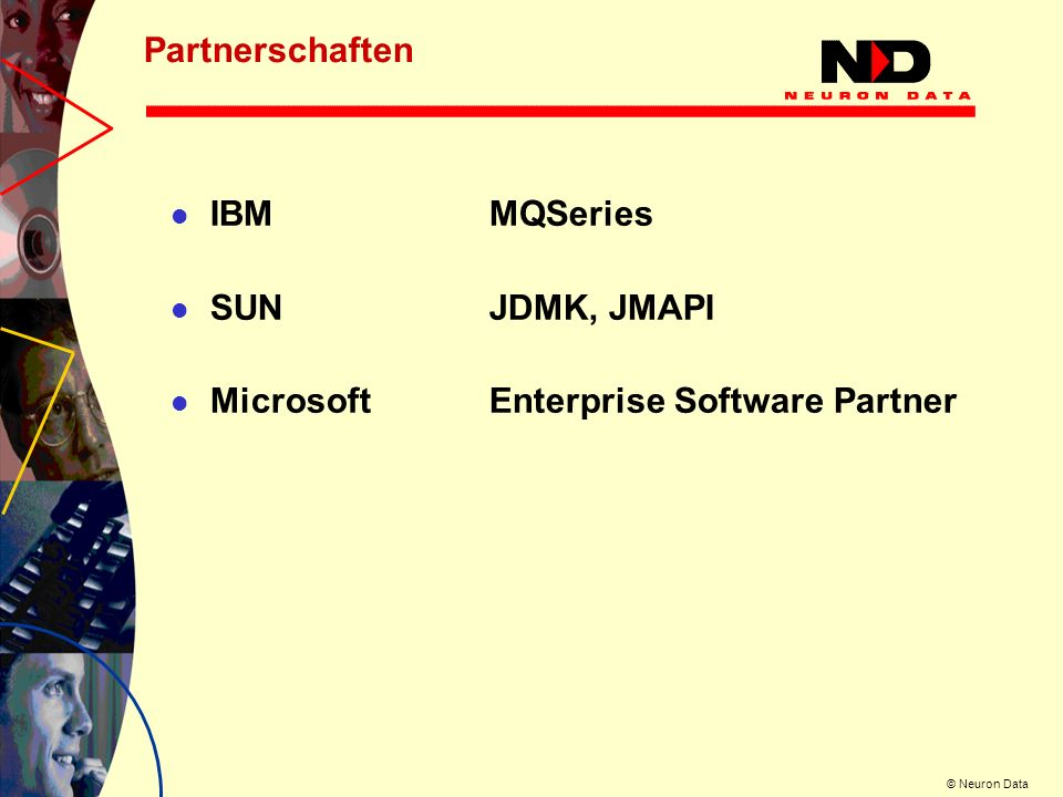 © Neuron Data Partnerschaften IBMMQSeries SUNJDMK, JMAPI Microsoft Enterprise Software Partner