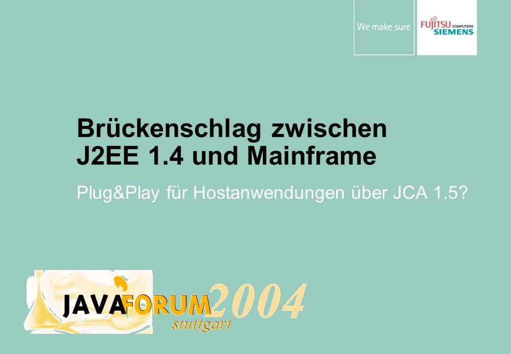 Brückenschlag zwischen J2EE 1.4 und Mainframe Plug&Play für Hostanwendungen über JCA 1.5?