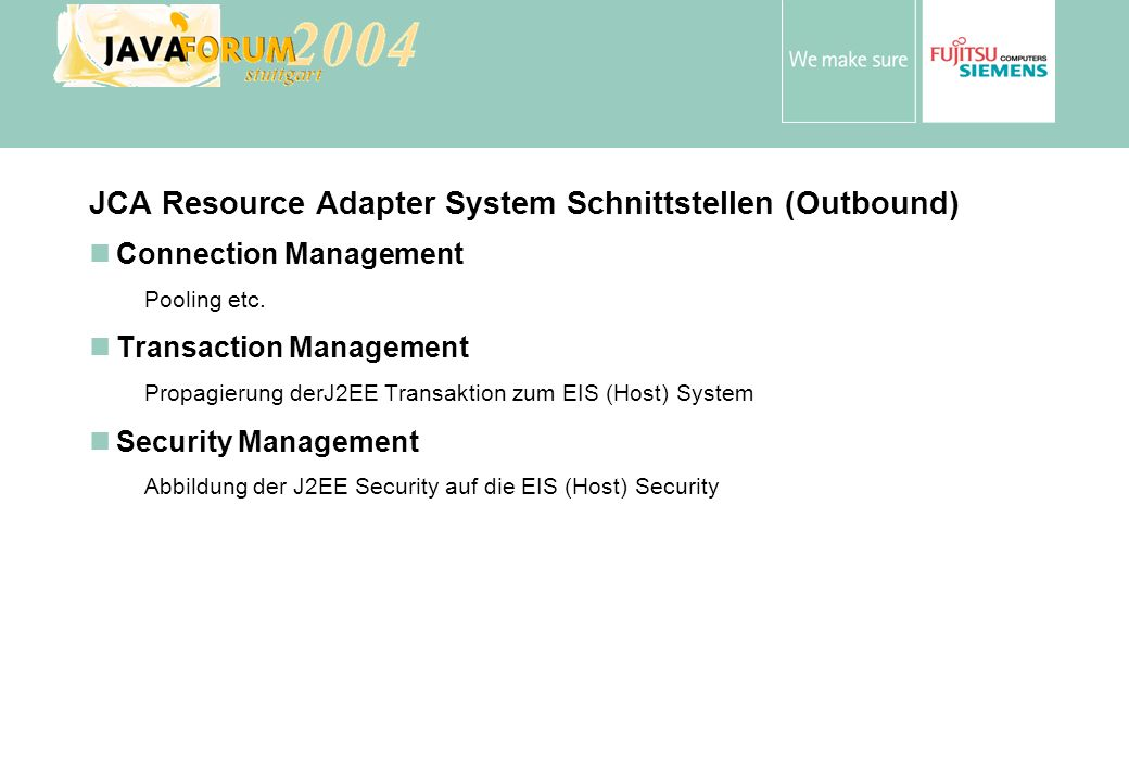 Anton Vorsamer JCA Resource Adapter System Schnittstellen (Outbound) Connection Management Pooling etc. Transaction Management Propagierung derJ2EE Tr