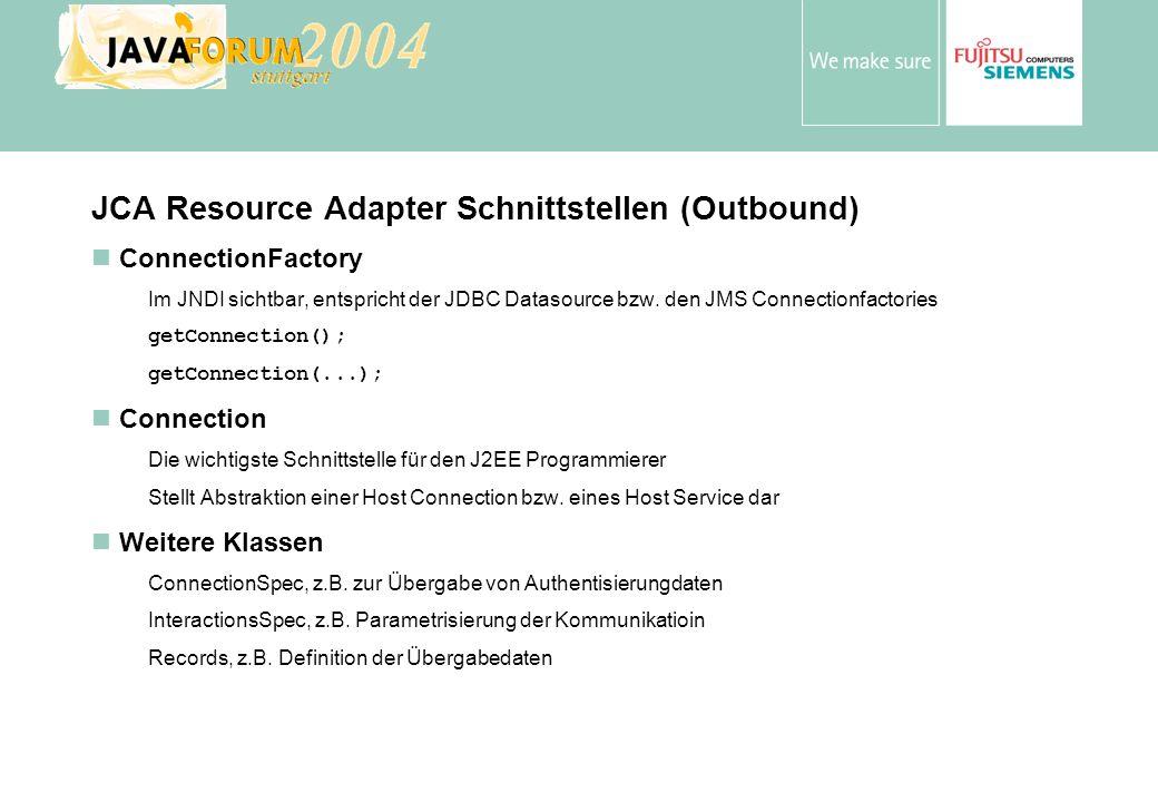 Anton Vorsamer JCA Resource Adapter Schnittstellen (Outbound) ConnectionFactory Im JNDI sichtbar, entspricht der JDBC Datasource bzw.