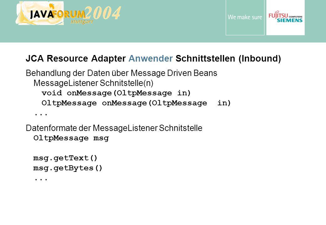 Anton Vorsamer JCA Resource Adapter Anwender Schnittstellen (Inbound) Behandlung der Daten über Message Driven Beans MessageListener Schnitstelle(n) void onMessage(OltpMessage in) OltpMessage onMessage(OltpMessage in)...