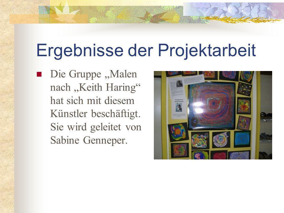Ergebnisse der Projektarbeit Die Gruppe Malen nach Keith Haring hat sich mit diesem Künstler beschäftigt.