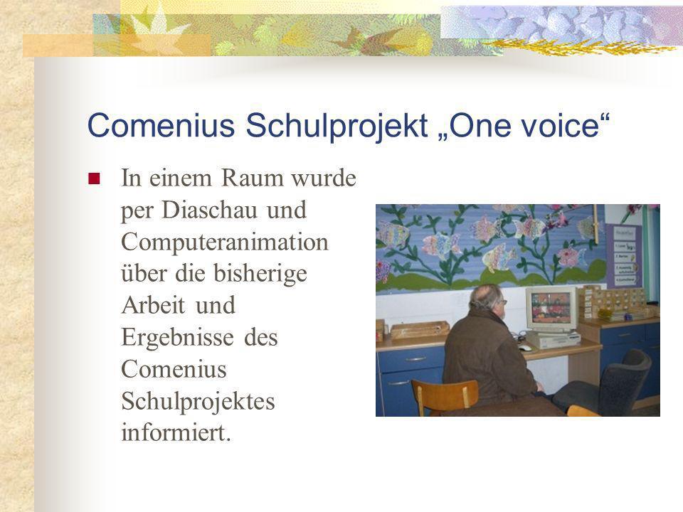 Comenius Schulprojekt One voice In einem Raum wurde per Diaschau und Computeranimation über die bisherige Arbeit und Ergebnisse des Comenius Schulprojektes informiert.