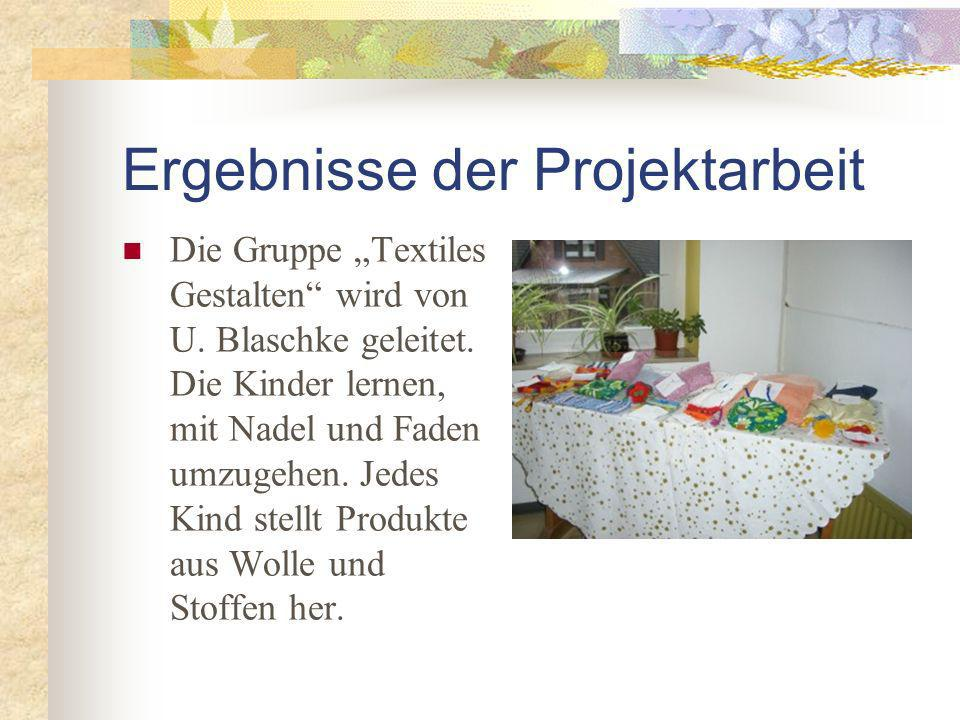Ergebnisse der Projektarbeit Die Gruppe Textiles Gestalten wird von U.