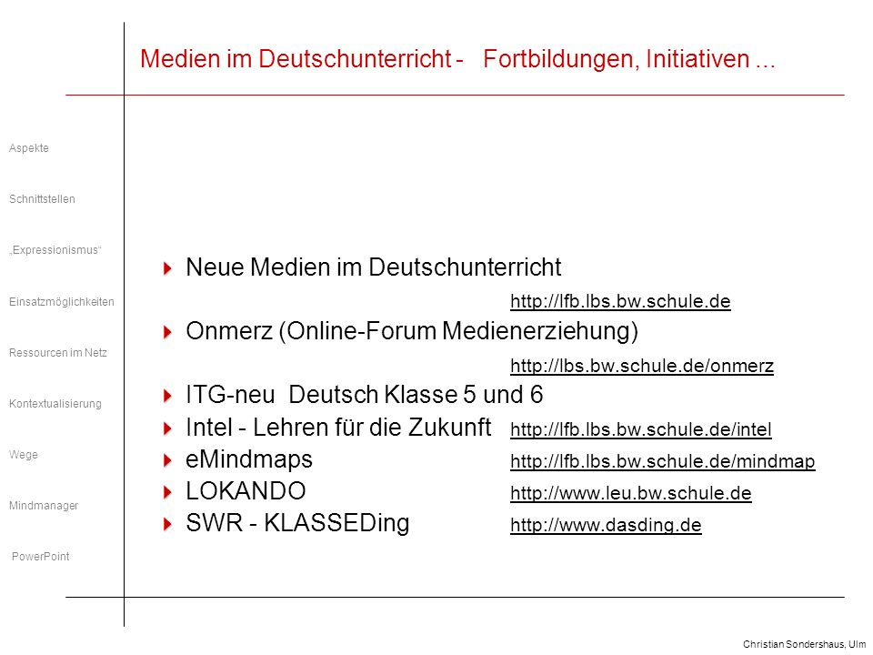 Christian Sondershaus, Ulm Neue Medien im Deutschunterricht der Oberstufe Zum Beispiel: Einsatzmöglichkeiten des Mindmappings...