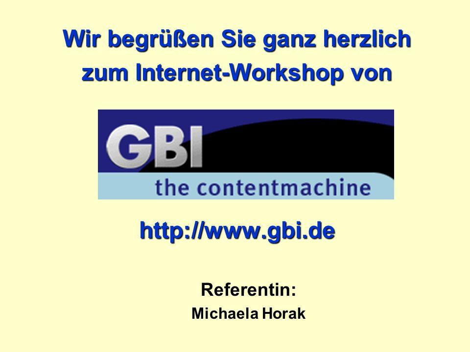 Wir begrüßen Sie ganz herzlich zum Internet-Workshop von http://www.gbi.de Referentin: Michaela Horak