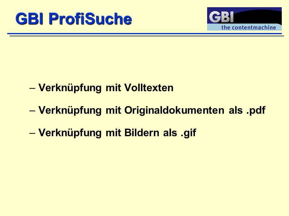 –Verknüpfung mit Volltexten –Verknüpfung mit Originaldokumenten als.pdf –Verknüpfung mit Bildern als.gif GBI ProfiSuche