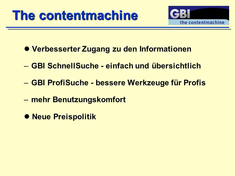 Verbesserter Zugang zu den Informationen –GBI SchnellSuche - einfach und übersichtlich –GBI ProfiSuche - bessere Werkzeuge für Profis –mehr Benutzungskomfort Neue Preispolitik The contentmachine