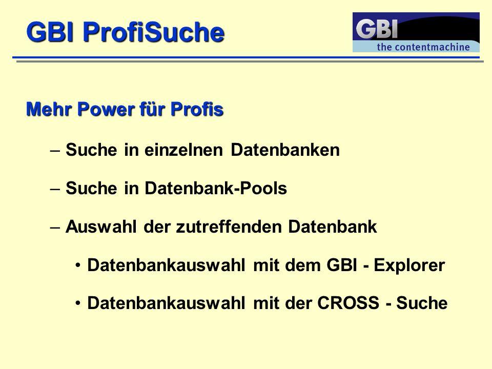 Mehr Power für Profis –Suche in einzelnen Datenbanken –Suche in Datenbank-Pools –Auswahl der zutreffenden Datenbank Datenbankauswahl mit dem GBI - Explorer Datenbankauswahl mit der CROSS - Suche GBI ProfiSuche