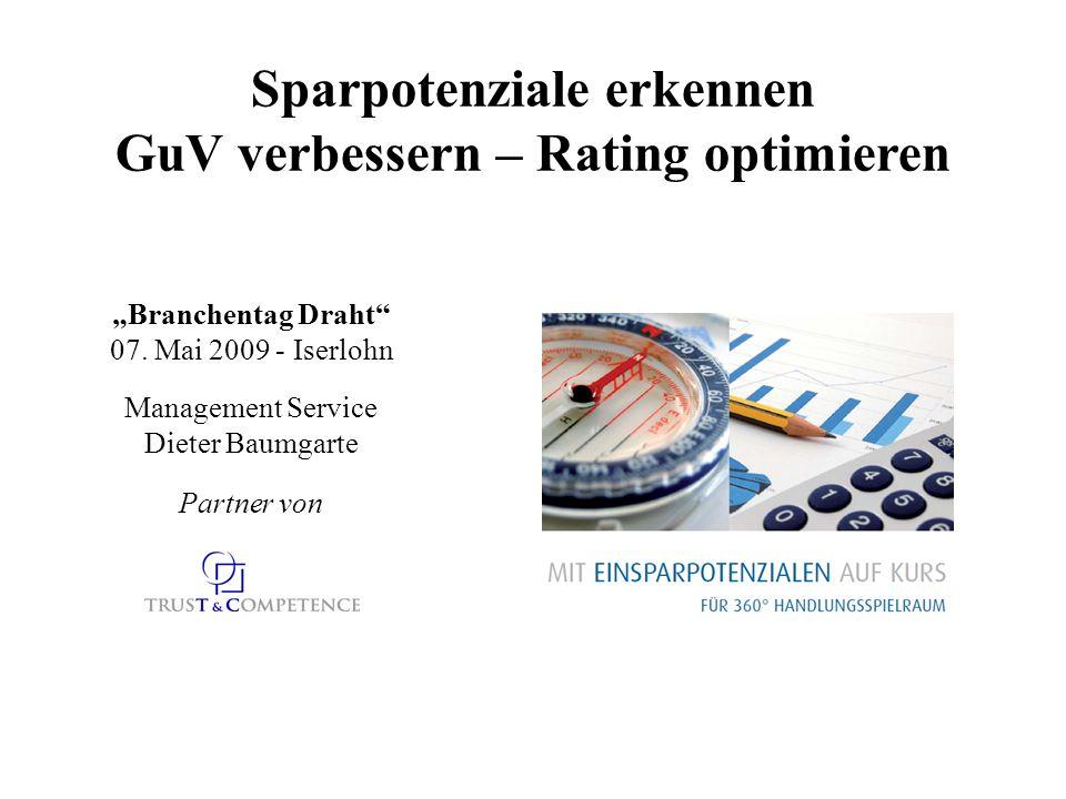 Branchentag Draht 07. Mai 2009 - Iserlohn Partner von Management Service Dieter Baumgarte Sparpotenziale erkennen GuV verbessern – Rating optimieren