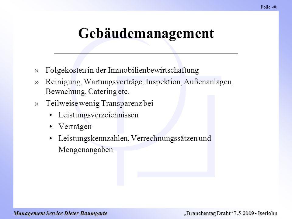 Folie 13 Management Service Dieter Baumgarte Branchentag Draht 7.5.2009 - Iserlohn Gebäudemanagement »Folgekosten in der Immobilienbewirtschaftung »Reinigung, Wartungsverträge, Inspektion, Außenanlagen, Bewachung, Catering etc.