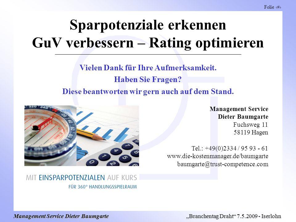 Folie 16 Management Service Dieter Baumgarte Branchentag Draht 7.5.2009 - Iserlohn Sparpotenziale erkennen GuV verbessern – Rating optimieren Manageme