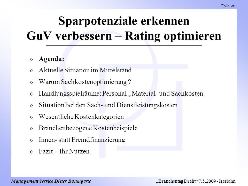 Folie 2 Management Service Dieter Baumgarte Branchentag Draht 7.5.2009 - Iserlohn Sparpotenziale erkennen GuV verbessern – Rating optimieren »Agenda: »Aktuelle Situation im Mittelstand »Warum Sachkostenoptimierung .