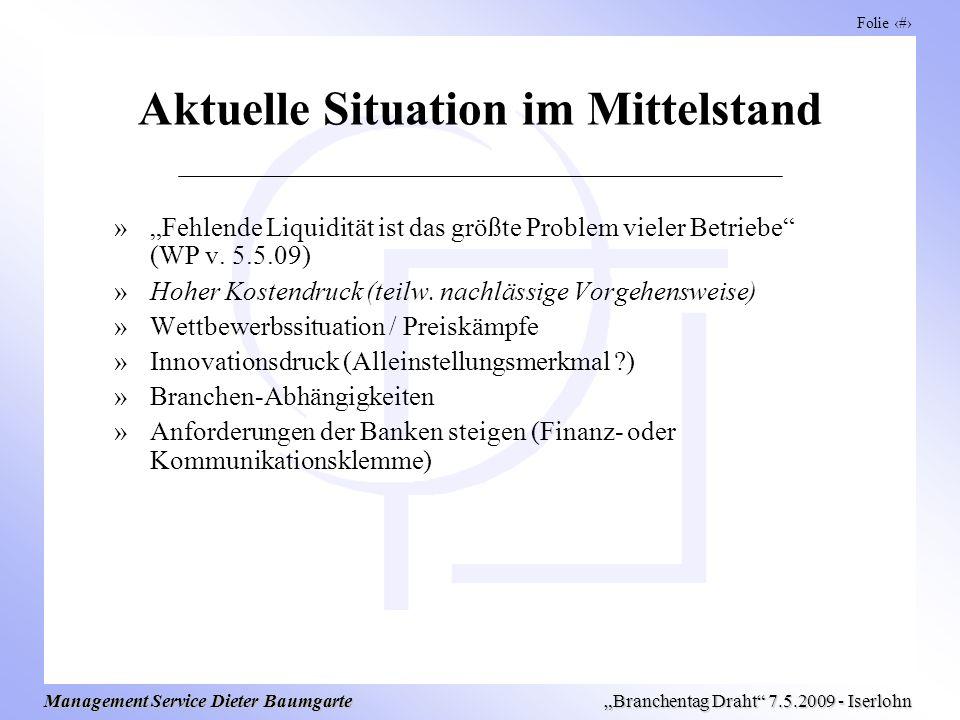 Folie 3 Management Service Dieter Baumgarte Branchentag Draht 7.5.2009 - Iserlohn Aktuelle Situation im Mittelstand »Fehlende Liquidität ist das größte Problem vieler Betriebe (WP v.