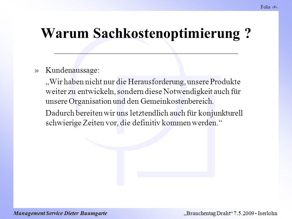 Folie 4 Management Service Dieter Baumgarte Branchentag Draht 7.5.2009 - Iserlohn Warum Sachkostenoptimierung ? »Kundenaussage: Wir haben nicht nur di