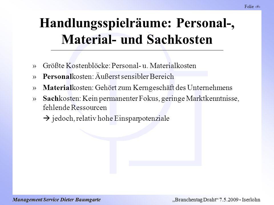 Folie 5 Management Service Dieter Baumgarte Branchentag Draht 7.5.2009 - Iserlohn Handlungsspielräume: Personal-, Material- und Sachkosten »Größte Kostenblöcke: Personal- u.
